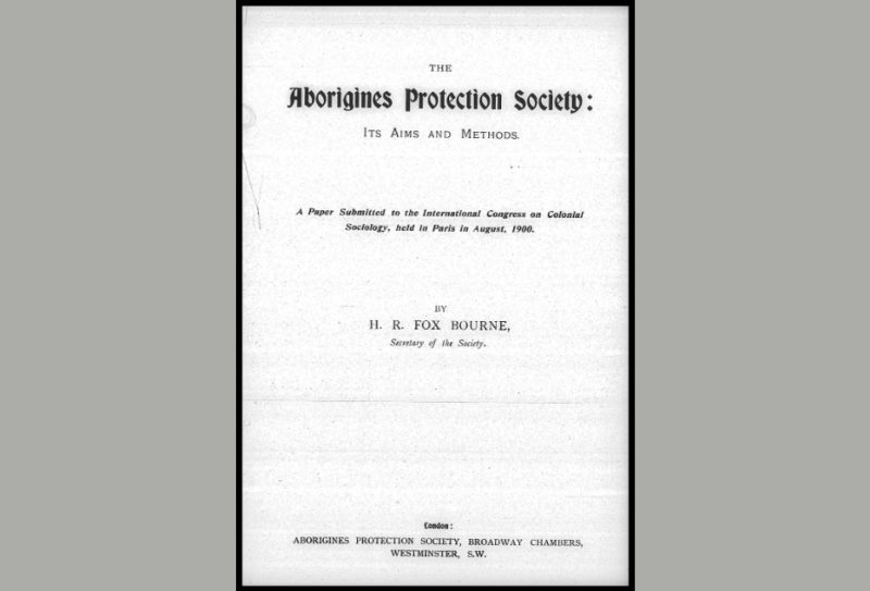 "Bourne, R. Fox H. 1900. ""The Aborigines Protection Society."" Aborigines' Protection Society. August 1900"